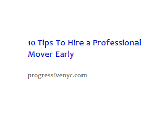 10 Tips To Hire a Professional Mover Early