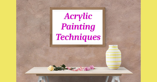 Learn and understand different acrylic Painting Techniques with example.  Dry Brush, Flat Brush, Stippling, Splattering, Dabbing, Palette knife, gazing