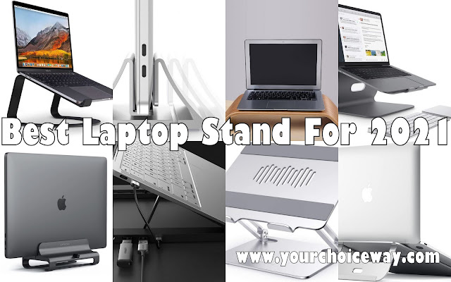 Best Laptop Stand For 2021 - Your Choice Way