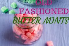 OLD FASHIONED BUTTER MINTS