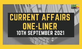 Current Affairs One-Liner: 10th September 2021