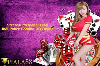 Strategi Memenangkan Judi Poker Domino QQ Online