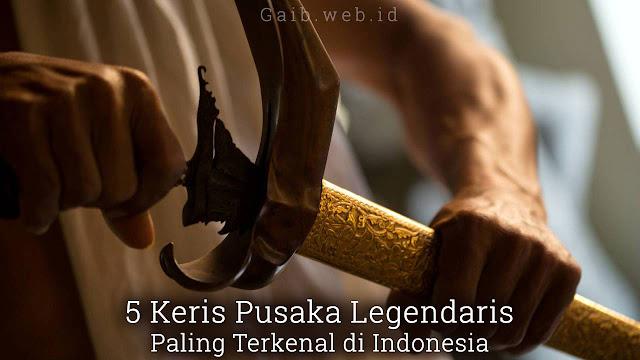 Daftar Lengkap 5 Keris Pusaka Legendaris di Indonesia