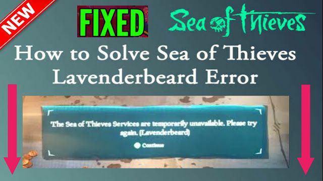 How do you fix the Lavenderbeard error in Sea of thieves?,What does Lavenderbeard mean on sea of thieves?,Is Sea of thieves offline right now?,Why are the sea of thieves services temporarily unavailable?