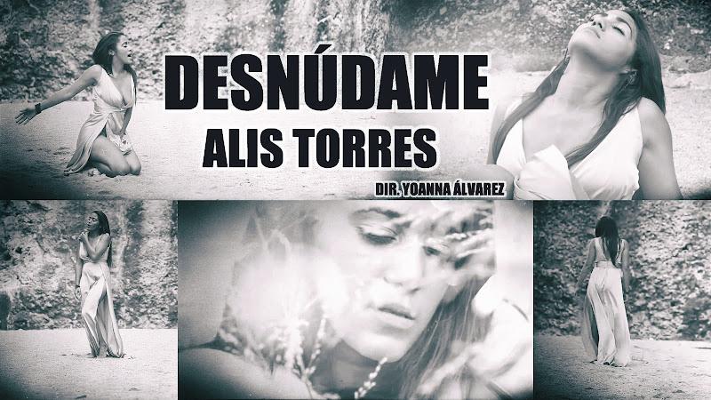 Alis Torres - ¨Desnúdame¨ - Videoclip - Directora: Yoanna Álvarez (Shiina). Portal Del Vídeo Clip Cubano