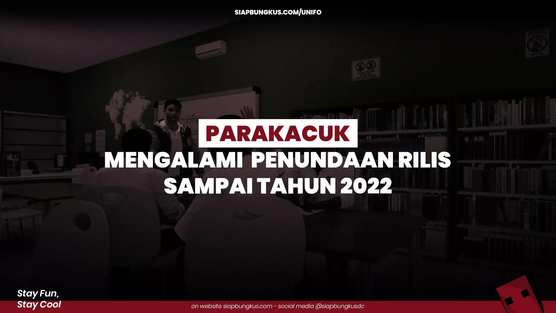 Parakacuk Mengalami Penundaan Rilis Sampai Tahun 2022