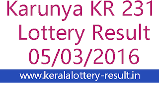 Karunya Lottery result today, Kerala lottery result, Karunya Lottery result, Karunya KR-231 lottery result, Today's Karunya Lottery result today, 05-03-2016 Karunya Lottery result, Karunya KR 231 lottery result