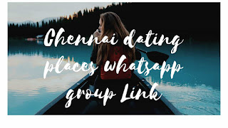 Chennai dating places whatsapp group Link