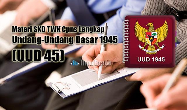 Materi SKD TWK Cpns Lengkap : Undang-Undang Dasar 1945 (UUD 45)