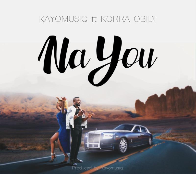 [Music] Kayomusiq – Na You ft. Korra Obidi #Arewapublisize