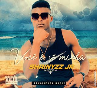 Shainyzz Jr - Você é só minha