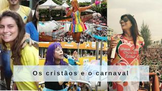Cristãos e o carnaval, uma amigável combinação, e diabólico significado