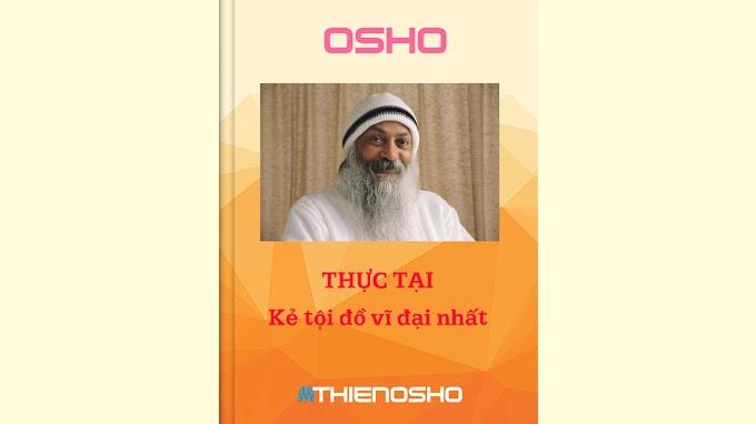 Osho - Thực tại - Kẻ tội đồ vĩ đại nhất
