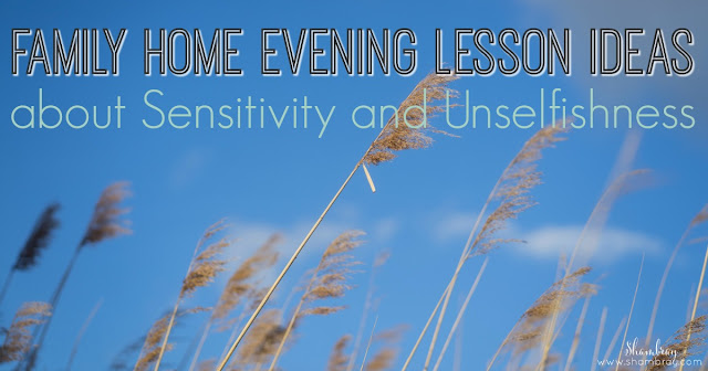 Family Home Evening Lesson Ideas about Sensitivity and Unselfishness