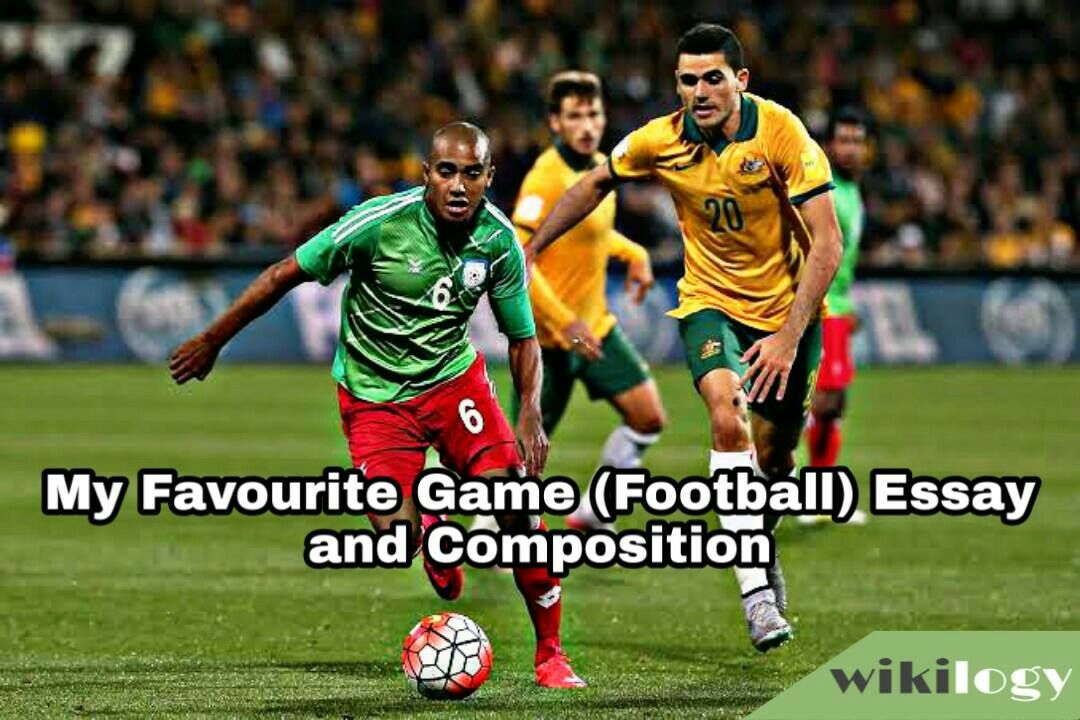 My Favourite Game Football Essay and Composition