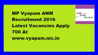 MP Vyapam ANM Recruitment 2016 Latest Vacancies Apply 700 At www.vyapam.nic.in