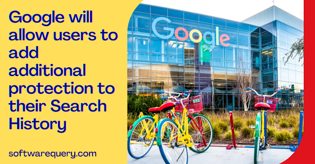 Google will allow users to add additional protection to their Search History