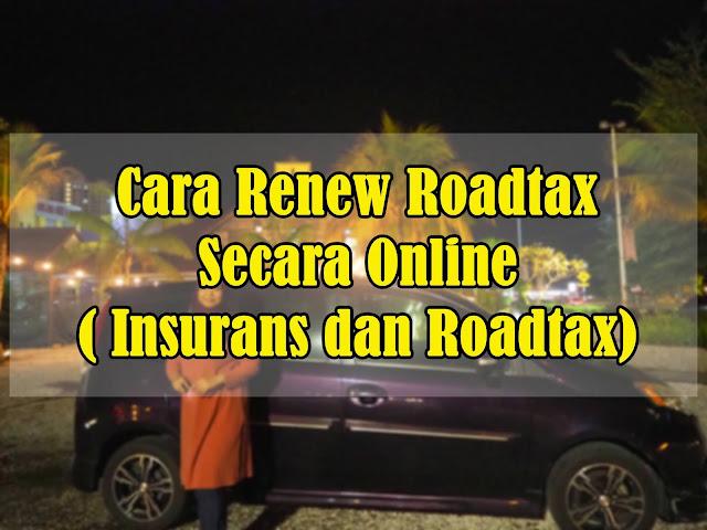Cara Renew Roadtax Secara Online ( Insurans dan Roadtax)