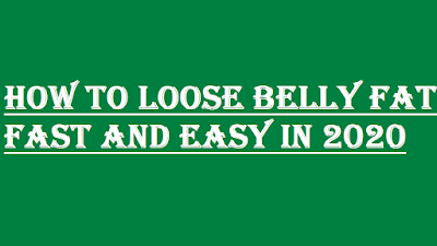 HOW TO LOOSE BELLY FAT FAST AND EASY IN 2020