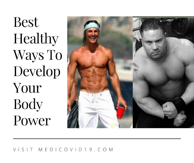 Best Healthy Ways To Develop Your Body Power