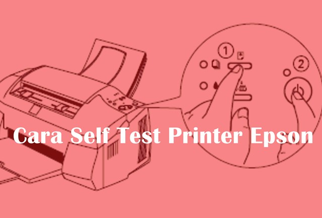 Tutorial Cara Self Test Printer Epson