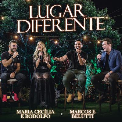 Maria Cecília & Rodolfo - Lugar Diferente (feat. Marcos & Belutti)