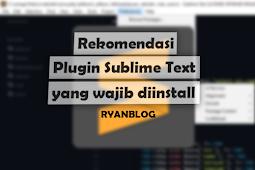 Rekomendasi 3 Plugin Sublime Text 3 Paling Berguna dan Wajib diinstall !