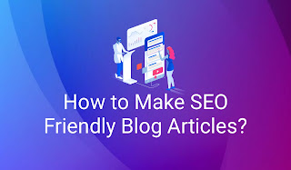 How to Make SEO Friendly Blog Articles?