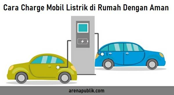 Charge mobil listrik di rumah