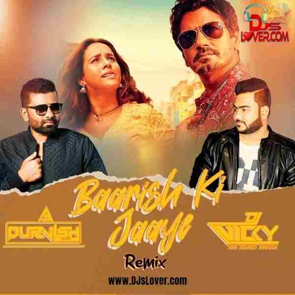 Baarish Ki Jaaye B Praak Remix DJ Purvish x DJ Vicky mp3 download