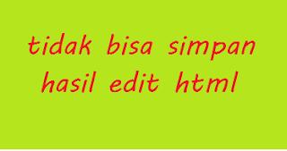 solusi tidak bisa simpan hasil edit html templet