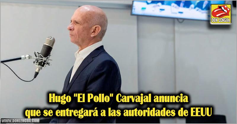 """Hugo """"El Pollo"""" Carvajal anuncia que se entregará a las autoridades de EEUU"""