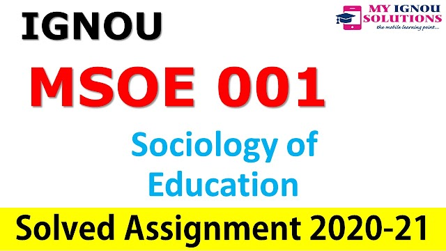 MSOE 001 Sociology of Education  Solved Assignment 2020-21