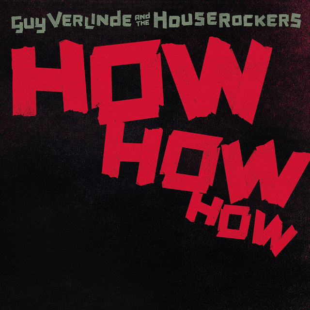 GUY VERLINDE & THE HOUSEROCKERS - How how how 1