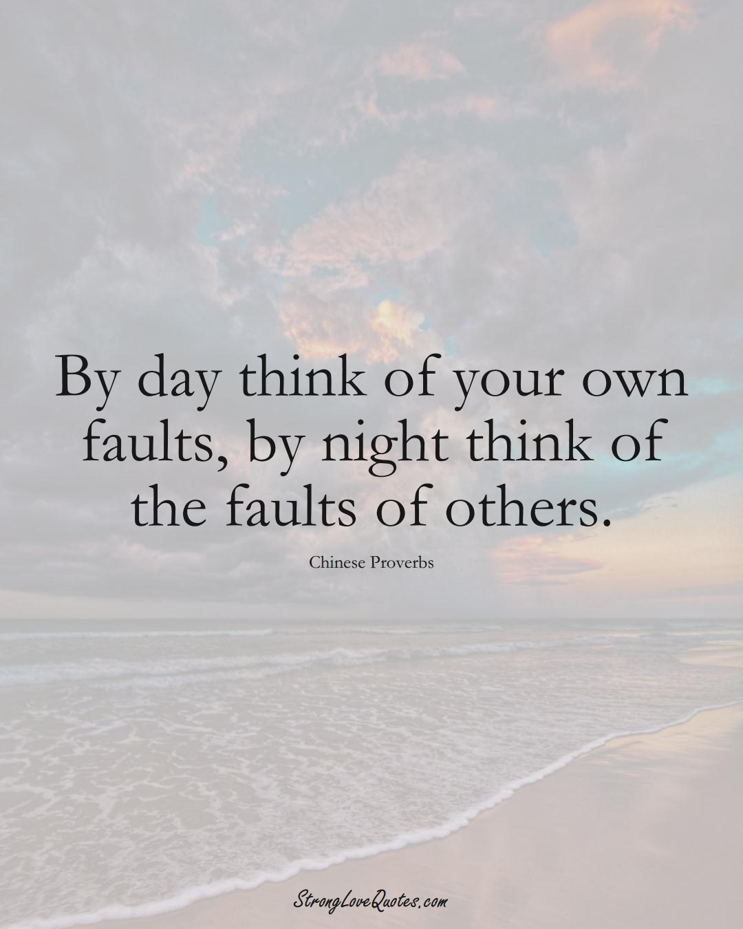 By day think of your own faults, by night think of the faults of others. (Chinese Sayings);  #AsianSayings