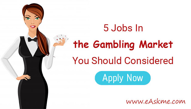 5 Jobs In The Gambling Market You Never Considered: eAskme