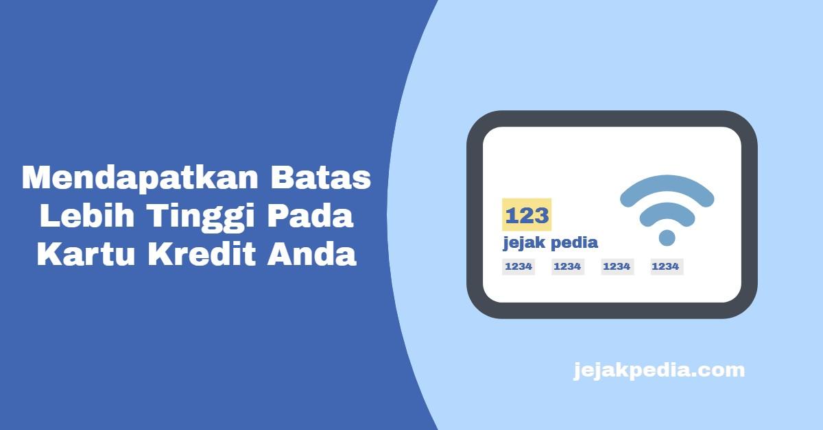 Mendapatkan Batas Lebih Tinggi Pada Kartu Kredit Anda - jejakpedia.com