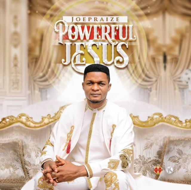 Audio: JoePraize – Powerful Jesus Mp3 + Mp4.
