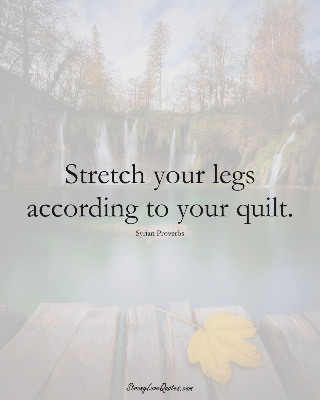 Stretch your legs according to your quilt. (Syrian Sayings);  #MiddleEasternSayings