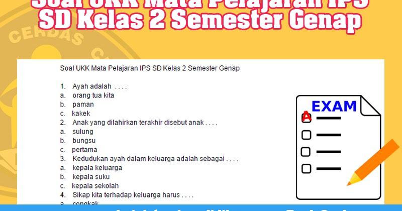 Soal Ukk Mata Pelajaran Ips Sd Kelas 2 Semester Genap Administrasi Pendidikan