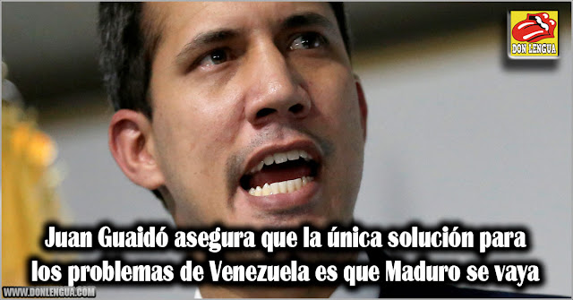 Juan Guaidó asegura que la única solución para los problemas de Venezuela es que Maduro se vaya