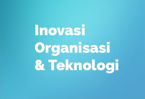 konsep,tahap proses dan hubungan Inovasi Organisasi & Teknologi