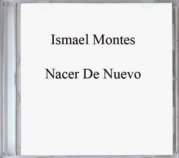 Ismael Montes-Nacer De Nuevo-