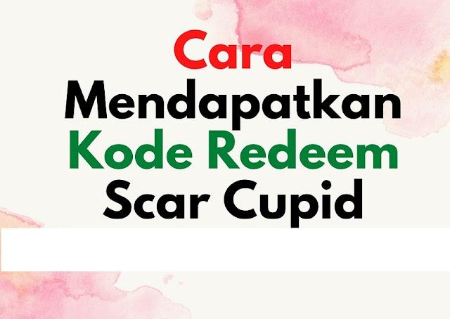 Cara Mendapatkan Kode Redeem Scar Cupid