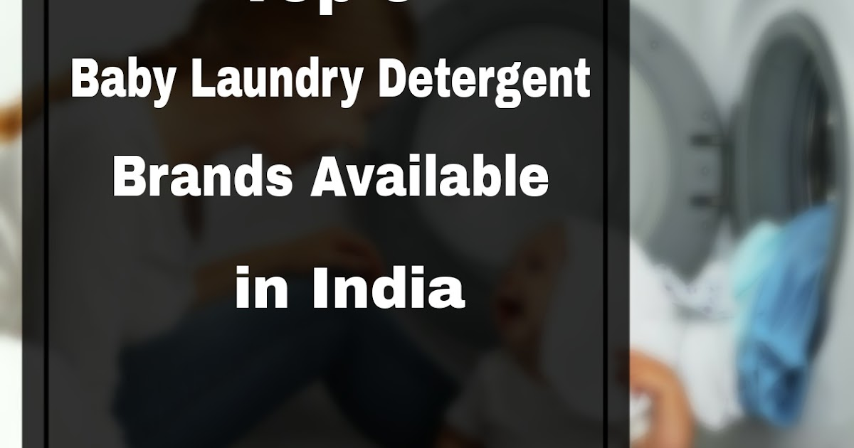 Top 6 Non-toxic Baby Laundry Detergent Available In India
