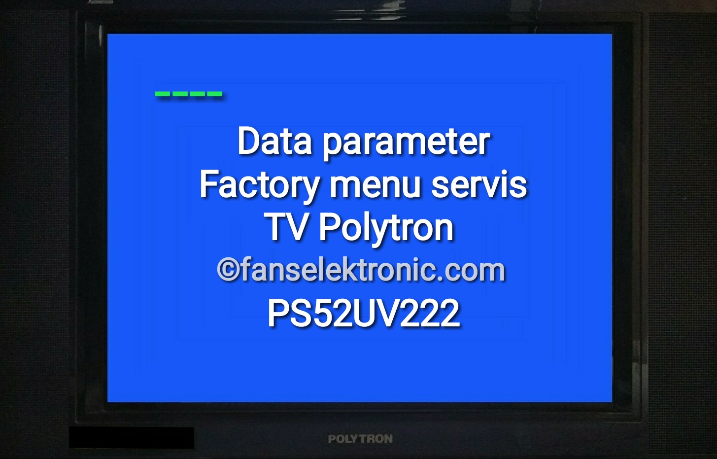 Data Factory Parameter Menu Servis TV Polytron Crystaline PS 52UV222