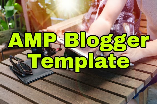 Top 5 Google AMP Blogger Template 2019 - SEO Friendly