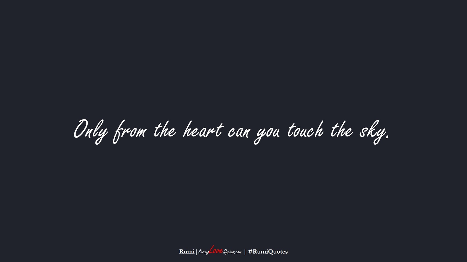 Only from the heart can you touch the sky. (Rumi);  #RumiQuotes