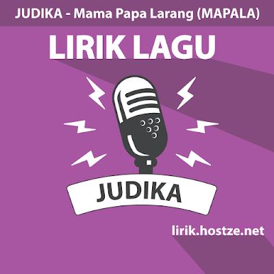 Lirik Lagu Mama Papa Larang (MAPALA) - Judika - Lirik Lagu Indonesia