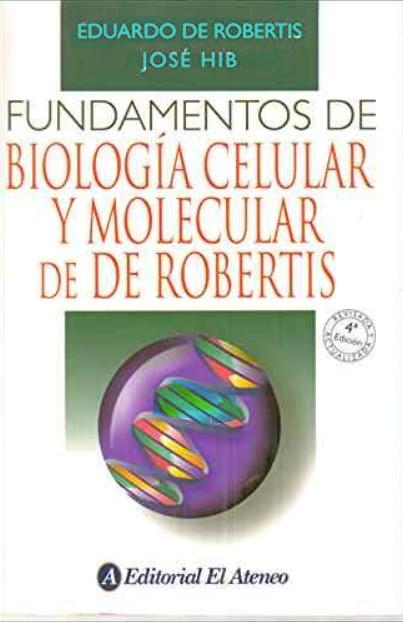 Fundamentos de Biología Celular y Molecular 4ta Edición Eduardo De Robertis, José Hib  en pdf